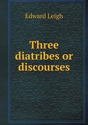 Three Diatribes or Discourses