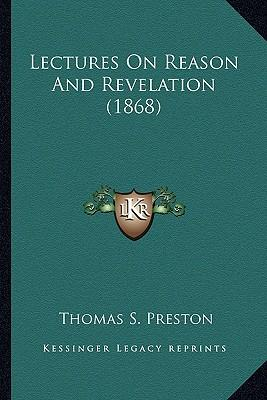 Lectures on Reason and Revelation (1868) Lectures on Reason and Revelation (1868)