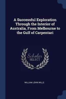A Successful Exploration Through the Interior of Australia, from Melbourne to the Gulf of Carpentari