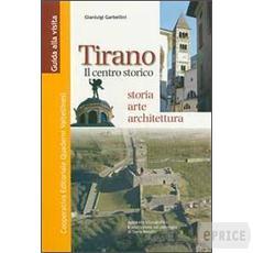 Tirano. Il centro storico. Storia, arte e architettura