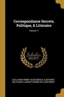 Correspondance Secrete, Politique, & Litteraire; Volume 11