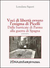Voci di libertà, ovvero l'enigma di Picelli. Dalle barricate di Parma alla guerra di Spagna
