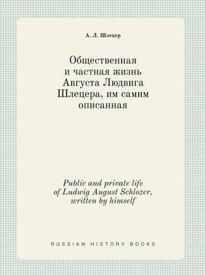 Public and Private Life of Ludwig August Schlozer, Written by Himself