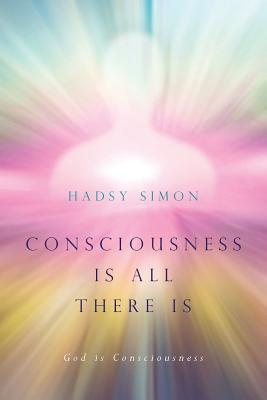 Consciousness Is All There Is