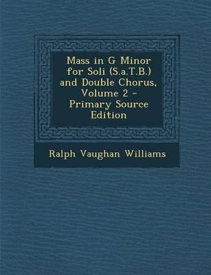 Mass in G Minor for Soli (S.A.T.B.) and Double Chorus, Volume 2