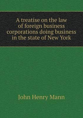 A Treatise on the Law of Foreign Business Corporations Doing Business in the State of New York