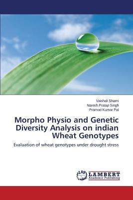 Morpho Physio and Genetic Diversity Analysis on indian Wheat Genotypes