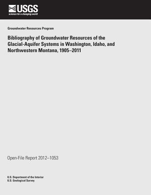 Bibliography of Groundwater Resources of the Glacial- Aquifer Systems in Washington, Idaho, and Northwestern Montana, 1905-2011