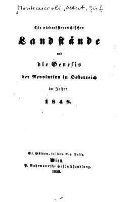 Die Niederösterreichischen Landstände Und Die Genesis Der Revolution in Oesterreich Im Jahre 1848
