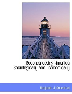 Reconstructing America Sociologically and Economically