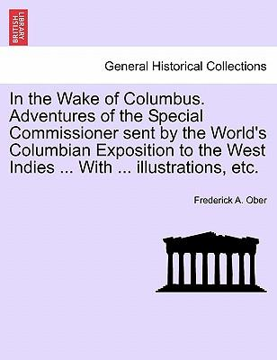 In the Wake of Columbus. Adventures of the Special Commissioner sent by the World's Columbian Exposition to the West Indies ... With ... illustrations, etc