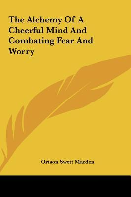The Alchemy of a Cheerful Mind and Combating Fear and Worry