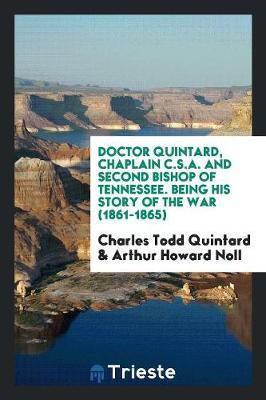 Doctor Quintard, Chaplain C.S.A. And Second Bishop of Tennessee. Being His Story of the War (1861-1865)