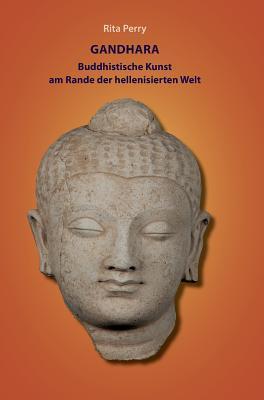 Gandhara - buddhistische Kunst am Rande der hellenisierten Welt