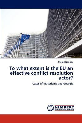 To what extent is the EU an effective conflict resolution actor?