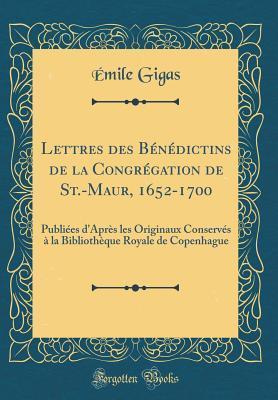 Lettres des Bénédictins de la Congrégation de St.-Maur, 1652-1700