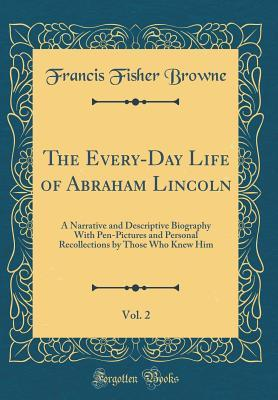 The Every-Day Life of Abraham Lincoln, Vol. 2
