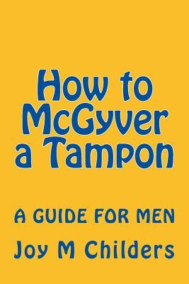 How to Mcgyver a Tampon