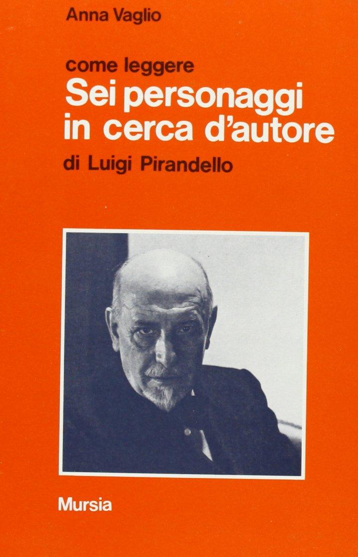 Come leggere Sei personaggi in cerca d'autore di Luigi Pirandello