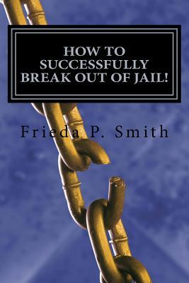 How to Successfully Break Out of Jail!