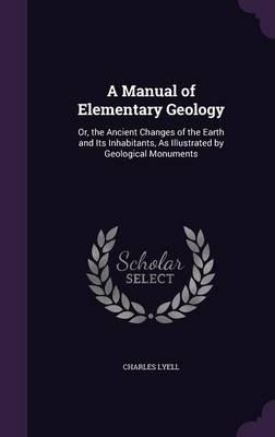 A Manual of Elementary Geology; Or, the Ancient Changes of the Earth and Its Inhabitants