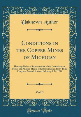 Conditions in the Copper Mines of Michigan, Vol. 1
