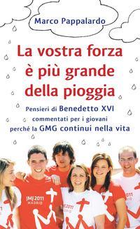 La vostra forza è più grande della pioggia. Pensieri di Benedetto XVI commentati per i giovani perché la GMG continui nella vita