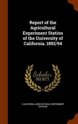 Report of the Agricultural Experiment Station of the University of California. 1892/94