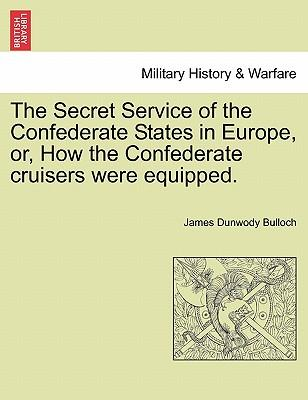 The Secret Service of the Confederate States in Europe, or, How the Confederate cruisers were equipped. VOL. II