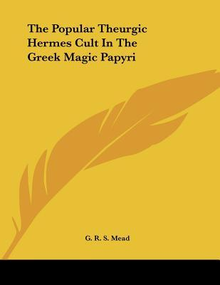 The Popular Theurgic Hermes Cult in the Greek Magic Papyri