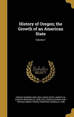 HIST OF OREGON THE GROWTH OF A