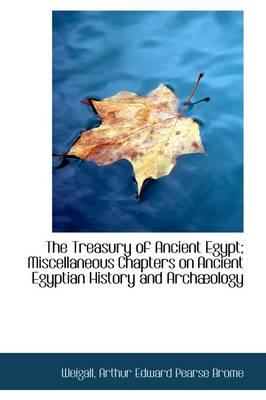 The Treasury of Ancient Egypt; Miscellaneous Chapters on Ancient Egyptian History and Arch Ology