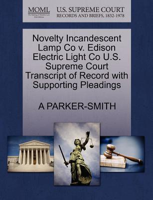Novelty Incandescent Lamp Co V. Edison Electric Light Co U.S. Supreme Court Transcript of Record with Supporting Pleadings