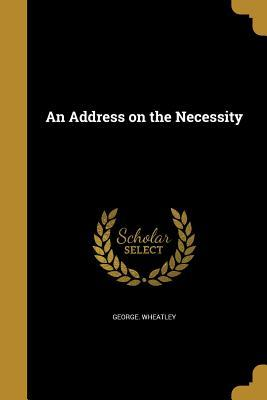 ADDRESS ON THE NECESSITY