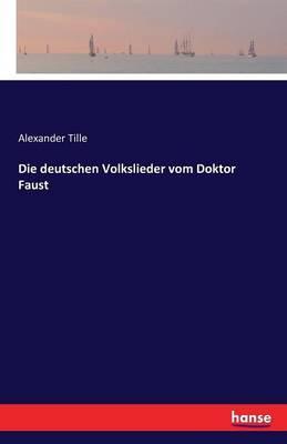 Die deutschen Volkslieder vom Doktor Faust