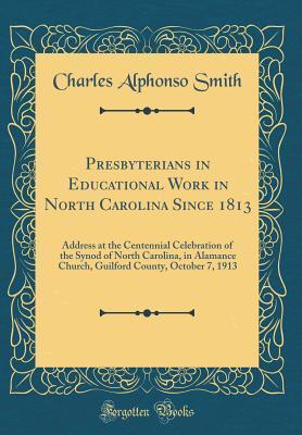 Presbyterians in Educational Work in North Carolina Since 1813