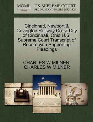 Cincinnati, Newport & Covington Railway Co. V. City of Cincinnati, Ohio U.S. Supreme Court Transcript of Record with Supporting Pleadings