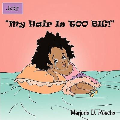 My Hair Is Too Big!