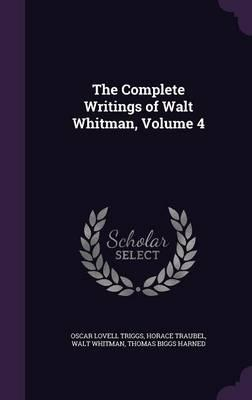 The Complete Writings of Walt Whitman, Volume 4