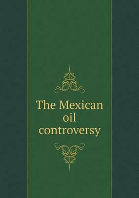 The Mexican Oil Controversy