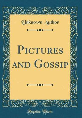 Pictures and Gossip (Classic Reprint)
