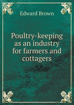 Poultry-Keeping as an Industry for Farmers and Cottagers