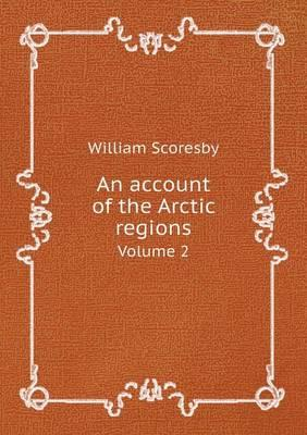 An Account of the Arctic Regions Volume 2