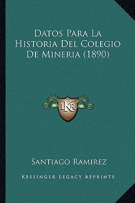 Datos Para La Historia del Colegio de Mineria (1890)