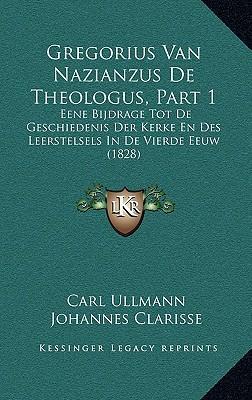 Gregorius Van Nazianzus de Theologus, Part 1