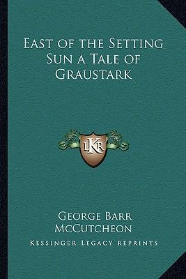 East of the Setting Sun a Tale of Graustark