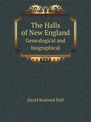 The Halls of New England Genealogical and Biographical