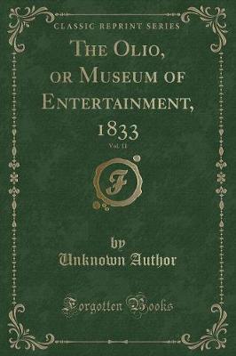 The Olio, or Museum of Entertainment, 1833, Vol. 11 (Classic Reprint)