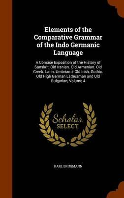 Elements of the Comparative Grammar of the Indo Germanic Language