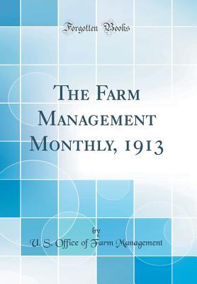 The Farm Management Monthly, 1913 (Classic Reprint)